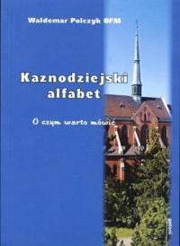 Kaznodziejski alfabet. O czym warto mówić - okładka książki