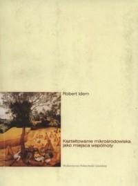 Kształtowanie mikrośrodowiska jako miejsca wspólnoty - okładka książki