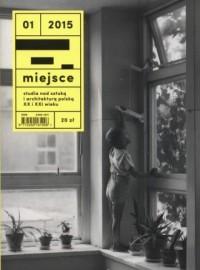 Miejsce 1/2015. Studia nad sztuką i architekturą polską XX i XXI wieku - okładka książki