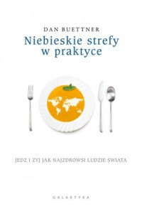 Niebieskie strefy w praktyce. Jedz i żyj jak najzdrowsi ludzie świata - okładka książki