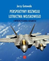 Perspektywy rozwoju lotnictwa wojskowego i wykorzystania kosmosu - okładka książki