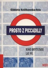 Prosto z Piccadilly. Kino brytyjskie lat 90 - okładka książki