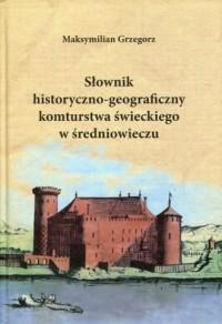 Słownik historyczno-geograficzny komturstwa świeckiego w średniowieczu - okładka książki
