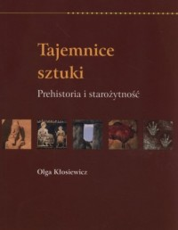 Tajemnice sztuki. Prehistoria i starożytność - okładka książki