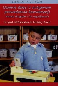 Uczenie dzieci z autyzmem prowadzenia konwersacji. Metoda skryptów i ich wycofywania. Seria: Autyzm - okładka książki