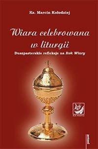 Wiara celebrowana w liturgii. Duszpasterskie - okładka książki