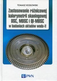 Zastosowanie różnicowej kalorymetrii skaningowej DSC, MDSC i QI-MDSC w badaniach układów woda-ił - okładka książki