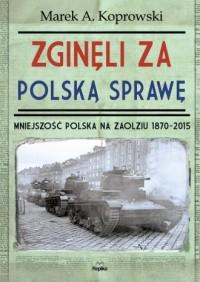 Zginęli za polską sprawę. Mniejszość Polska na Zaolziu 1870-2015 - okładka książki