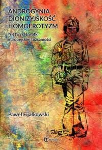 Androgynia, dionizyjskość, homoerotyzm. Niezwykłe wątki europejskiej tożsamości - okładka książki