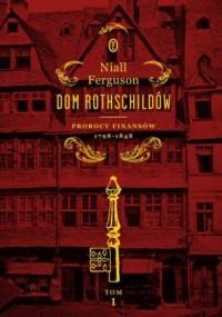 Dom Rothschildów. Prorocy finansów - okładka książki