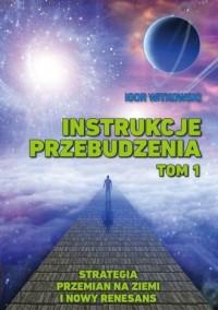 Instrukcje przebudzenia. Tom 1. Strategia przemian na Ziemi i Nowy Renesans - okładka książki