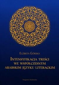 Intensyfikacja treści we współczesnym arabskim języku literackim - okładka książki