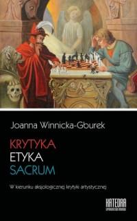 Krytyka - etyka - sacrum. W kierunku aksjologicznej krytyki artystycznej - okładka książki