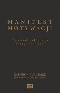 Manifest motywacji. Dziewięć deklaracji potęgi osobistej - okładka książki