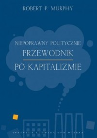 Niepoprawny politycznie przewodnik po kapitalizmie - okładka książki