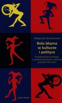Rola błazna w kulturze i polityce. Przedstawiciele archetypu w polskiej przestrzeni medialnej początku XXI wieku - okładka książki