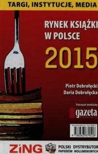 Rynek książki w Polsce 2015. Targi, instytucje, media - okładka książki