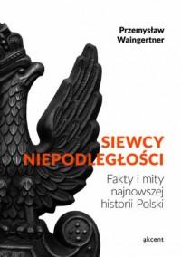 Siewcy Niepodległości. Fakty i mity najnowszej historii Polski - okładka książki