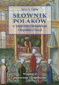 Słownik Polaków w Imperium Osmańskim i Republice Turcji - okładka książki