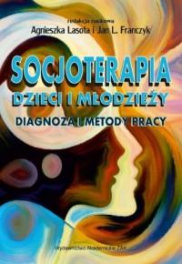 Socjoterapia dzieci i młodzieży. Diagnoza i metody pracy - okładka książki