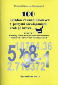 100 układów równań liniowych z pełnymi rozwiązaniami krok po kroku... Seria: Biblioteczka Opracowań Matematycznych - okładka książki