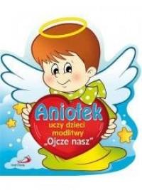 Aniołek uczy dzieci modlitwy  Ojcze - okładka książki