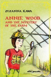 Annie Wood and the mystery of the - okładka książki