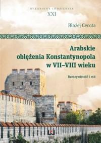 Arabskie oblężenia Konstantynopola w VII-VIII wieku. Rzeczywistość i mit. Byzantina Lodziensia XXI - okładka książki