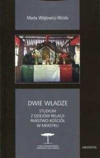 Dwie władze. Studium z dziejów relacji Państwo-Kościół w Meksyku - okładka książki