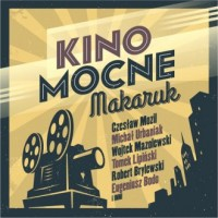 Kino mocne - Makaruk - okładka płyty
