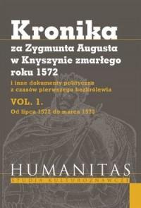 Kronika za Zygmunta Augusta w Knyszynie zmarłego roku 1572 i inne dokumenty polityczne z czasów pierwszego bezkrólewia. Vol. 1. Od lipca 1572 do marca 1773 - okładka książki