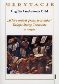 Który mówił przez proroków. Teologia Starego Testamentu w zarysie - okładka książki