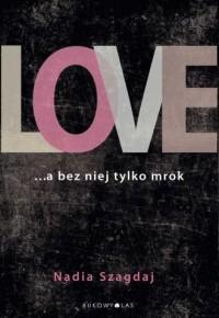 Love ... a bez niej tylko mrok - okładka książki