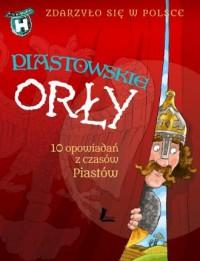 Piastowskie Orły. Zdarzyło się w Polsce - okładka książki