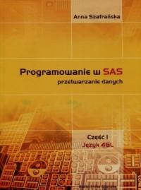 Programowanie w SAS przetwarzanie danych cz. 1. Język 4GL - okładka książki