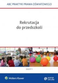 Rekrutacja do przedszkoli 2016/2017. Seria: ABC praktyki prawa oświatowego - okładka książki