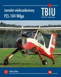 Samolot wielozadaniowy PZL-104 Wilga. Technika Broń i Umundurowanie nr 10 (TBIU) - okładka książki