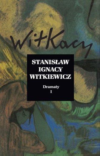 Stanisław Ignacy Witkiewicz. Dramaty. - okładka książki