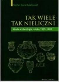 Tak wiele, tak nieliczni. Młoda archeologia polska 1905-1928 - okładka książki