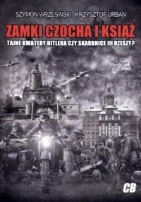 Zamki Czocha i Książ. Tajne kwatery Hitlera czy skarbnice III Rzeszy - okładka książki