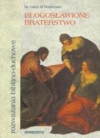 Błogosławione braterstwo. Rozważania biblijno-duchowe - okładka książki