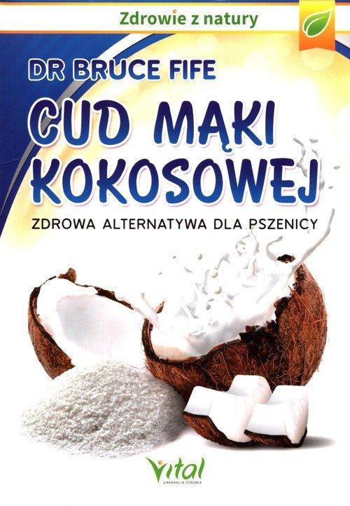 Cud mąki kokosowej. Zdrowa alternatywa - okładka książki