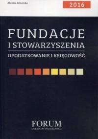 Fundacje i stowarzyszenia. Opodatkowanie i księgowość 2016 - okładka książki