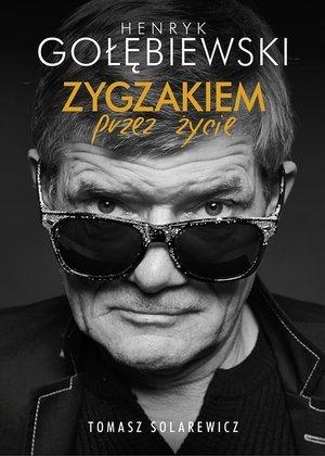 Henryk Gołębiewski. Zygzakiem przez - okładka książki