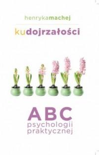 Ku dojrzałości. ABC psychologii - okładka książki