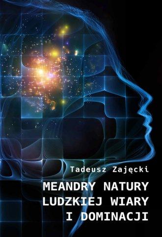 Meandry natury ludzkiej wiary i - okładka książki