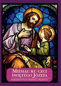 Miesiąc ku czci świętego Józefa. Nabożeństwo w sprawach trudnych - okładka książki