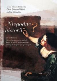 Niegodne historii? O nieobecności i stereotypowych wizerunkach kobiet w świetle podręcznikowej narracji - okładka książki