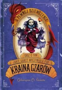 O pewnej dziewczynce oraz o tym jakie harce wyczyniała pod Krainą Czarów - okładka książki
