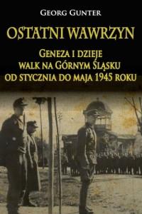 Ostatni wawrzyn. Geneza i dzieje walk na Górnym Śląsku od stycznia do maja 1945 roku - okładka książki